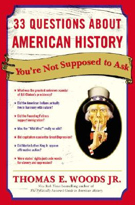 33 Questions About American History You're Not Supposed to Ask By Woods, Thomas E., Jr.