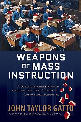 Weapons of Mass Instruction By Gatto, John Taylor